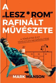 A ″Lesz*rom″ rafinált művészete - A tökéletes élet tökéletlen megközelítése