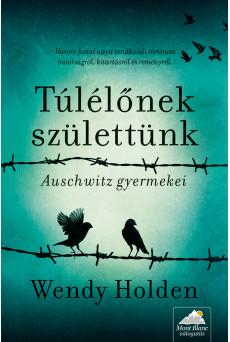 Túlélőnek születtünk - Auschwitz gyermekei