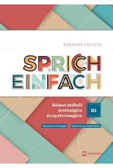 Sprich einfach B1 szint – Német szóbeli érettségire és nyelvvizsgára (Goethe, telc, ECL)
