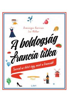 A boldogság francia titka - Szeresd az életet úgy, mint a franciák! (e-könyv)