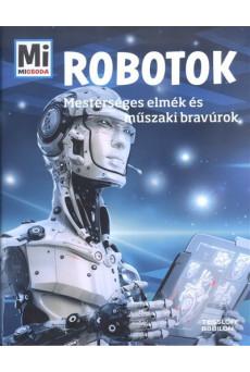 Robotok - Mesterséges elmék és műszaki bravúrok /Mi Micsoda