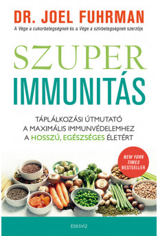 Szuperimmunitás - Táplálkozási útmutató a maximális immunvédelemhez, a hosszú, egészséges életért