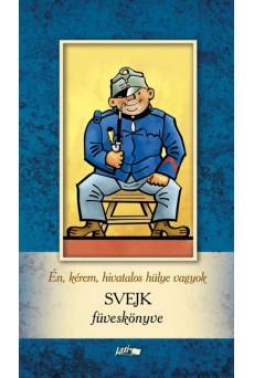 Én, kérem, hivatalos hülye vagyok - Svejk füveskönyve