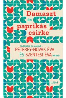 Damaszt és paprikás csirke - Történetek és receptek Péterfy-Novák Éva és Szentesi Éva tollából (e-könyv)