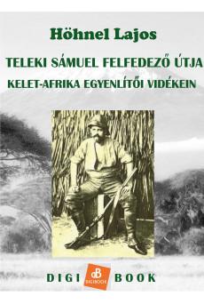 Teleki Sámuel gróf felfedezőútja Kelet-Afrika trópusi vidékein (e-könyv)