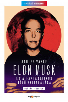 Elon Musk és a fantasztikus jövő feltalálása Elon Musk és a fantasztikus jövő feltalálása (e-könyv)