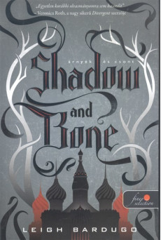 Shadow and Bone - Árnyék és csont - Grisha trilógia 1.