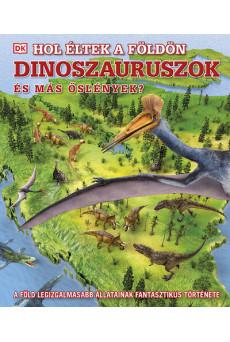Hol éltek a Földön dinoszauruszok és más őslények? - A Föld legizgalmasabb állatainak fantasztikus története