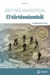 Érettségi mintatételek történelemből – 70 középszintű tétel – A 2017-től érvényes érettségi követelményrendszer alapján
