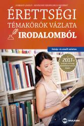 Érettségi témakörök vázlata irodalomból (közép- és emelt szinten) – A 2017-től érvényes érettségi alapján