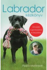 Labrador kézikönyv - Útmutató a gondozáshoz és képzéshez