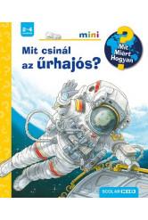 Mit csinál az űrhajós? - Mit? Miért? Hogyan?