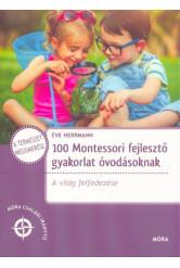 100 Montessori fejlesztő gyakorlat óvodásoknak - A világ felfedezése családi iránytű