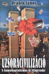Uzsoracivilizáció I. kötet - A kamatkapitalizmus új világrendje