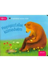 Megvigasztallak, kismedvém - A legkisebbek kedvenc meséi