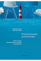 Értelemközpontú pszichoterápia - Viktor E. Frankl logoterápiájának elmélete és gyakorlata