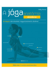 A jógaanatómia kézikönyve - 30 alappóz elemzésekkel, magyarázatokkal ás ábrákkal (új kiadás)