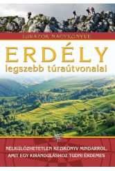 Erdély legszebb túraútvonalai /Túrázók nagykönyve