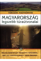Magyarország legszebb túraútvonalai /Túratörténet, felszerelések, túraútvonalak, turistajelek, térké
