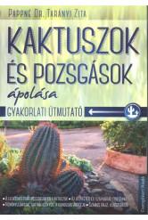 Kaktuszok és pozsgások ápolása /Gyakorlati útmutató