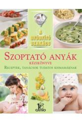 Szoptató anyák kézikönyve - receptek, tanácsok tudatos kismamáknak /A gyógyító szakács