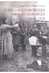 A régi Magyarország utolsó háborúja 1914-1918.