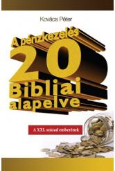 A PÉNZKEZELÉS 20 BIBLIAI ALAPELVE /A XXI. SZÁZAD EMBERÉNEK
