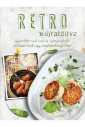 Retro - újratöltve /Gyerekkorunk ízei és újragondolt változataik egy szakácskönyvben