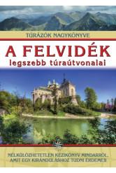 A felvidék legszebb túraútvonalai /Túrázók nagykönyve