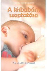 A kisbabám szoptatása /150 kérdés és válasz