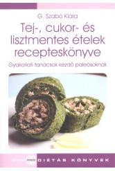 Tej-, cukor- és lisztmentes ételek recepteskönyve /Gyakorlati tanácsok