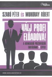 Válj profi előadóvá! /A kiemelkedő prezentációk tartásának 7 lépése