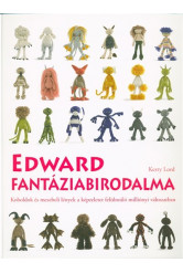 Edward fantáziabirodalma /Koboldok és mesebeli lények a képzeletet felülmúló milliónyi változatban
