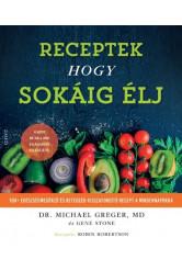 RECEPTEK, hogy sokáig élj - 100+ egészségmegőrző és betegség-visszafordító recept a mindennapokra