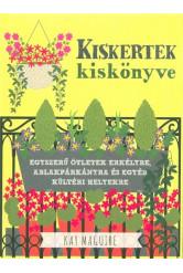 Kiskertek kiskönyve - Egyszerű ötletek erkélyre, ablakpárkányra és egyéb kültéri helyekre