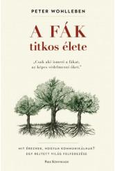 A fák titkos élete - Mit éreznek, hogyan kommunikálnak? Egy rejtett világ felfedezése (puha)