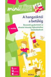 A hangzóktól a betűkig - Bevezető gyakorlatok olvasástanuláshoz 6-8 éveseknek /MiniLÜK
