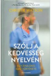 Szólj a kedvesség nyelvén - Egy ápolónő igaz története