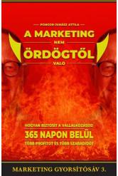 A marketing nem ördögtől való - Hogyan biztosít vállalkozásod 365 napon belül több profitot és több szabadidőt