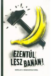 Ezentúl lesz banán - Novellák a rendszerváltásról