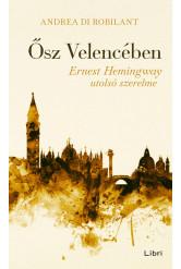 Ősz Velencében - Ernest Hemingway utolsó szerelme
