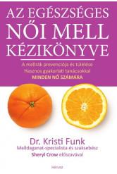 Az egészséges női mell kézikönyve - A mellrák prevenciója és túlélése hasznos gyakorlati tanácsokkal minden nő számára