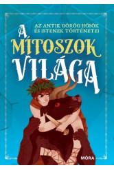 A mítoszok világa - Az antik görög hősök és istenek történetei
