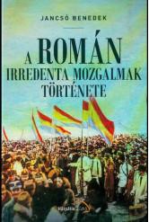 A Román irredenta mozgalmak története