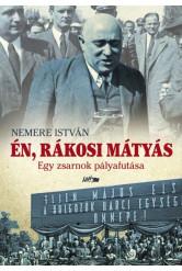 Én, Rákosi Mátyás - Egy zsarnok pályafutása