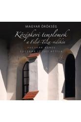 Magyar örökség - Középkori templomok a Felső-Tisza-vidéken
