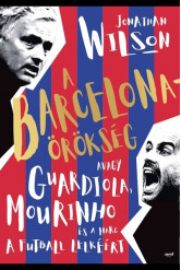 A Barcelona-örökség - Avagy a Guardiola, Mourinho és a harc a futball lelkéért