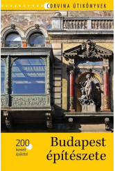 Budapest építészete - 200 kiemelt épülettel - Corvina útikönyvek
