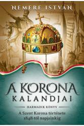 A korona kalandjai 3. -  A Szent Korona története 1848-tól napjainkig