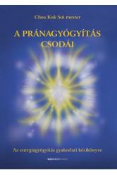 A pránagyógyítás csodái - Az energiagyógyítás gyakorlati kézikönyve